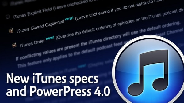 New iTunes specs for podcasting and PowerPress 4-0