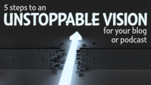 unstoppable vision for your content