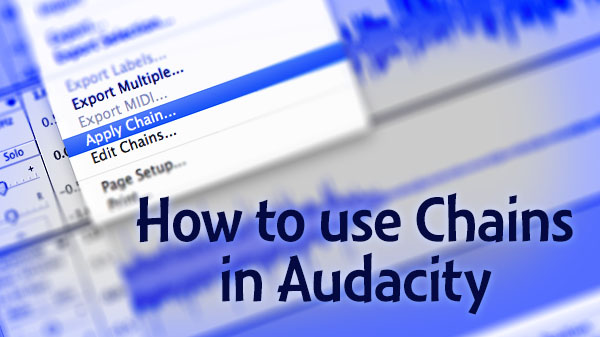 How to Use Chains in Audacity for audio-editing