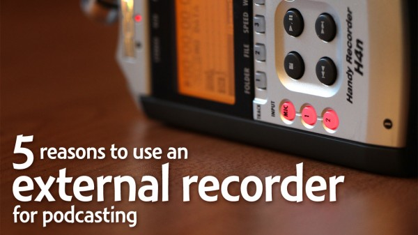 Why use a portable recorder for podcasting