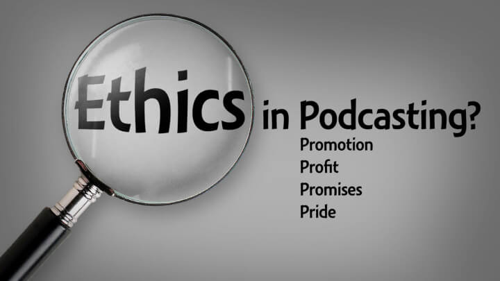 Ethics-in-Podcasting-promotion-profit-promises-pride