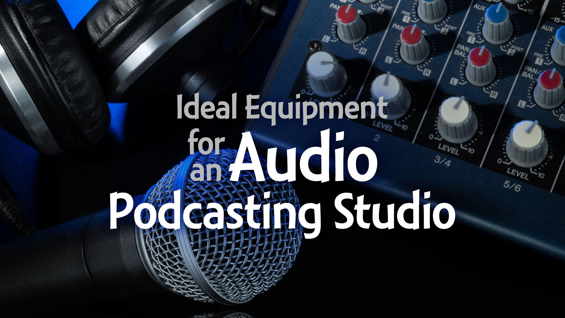Ideal-Equipment-for-an-Audio-Podcasting-