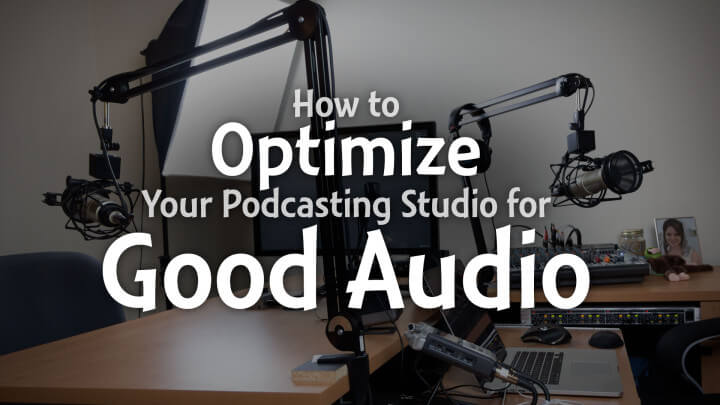 how-to-optimize-your-podcasting-studio-for-good-audio-wide