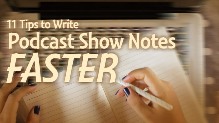 11-Tips-to-Write-Podcast-Show-Notes-Faster-wide