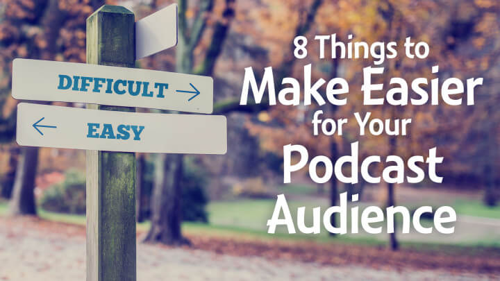 8 things to make easier for your podcast audience