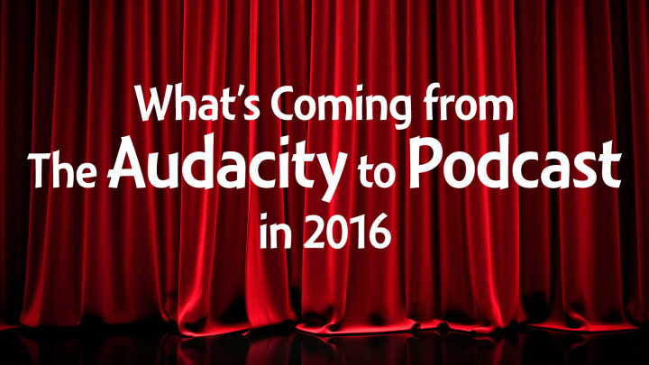 Whats-Coming-from-The-Audacity-to-Podcast-in-2016-wide