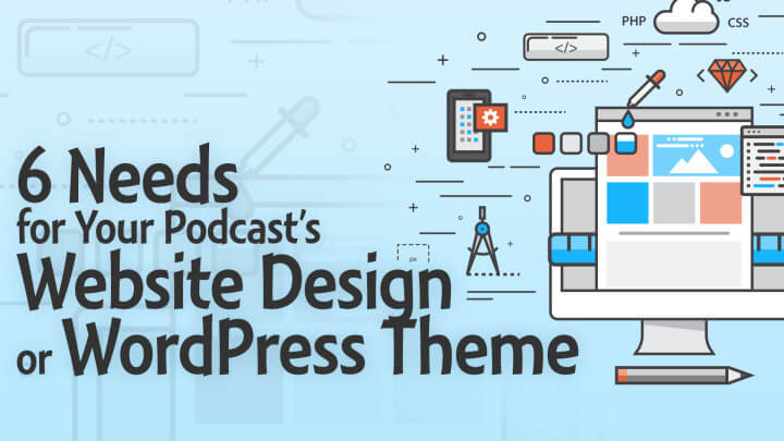 6-Needs-for-Your-Podcast's-Website-Design-or-WordPress-Theme-wide