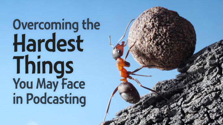 Overcoming-the-Hardest-Things-You-May-Face-in-Podcasting-wide