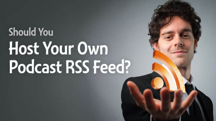 Should-You-Host-Your-Own-Podcast-RSS-Feed-wide