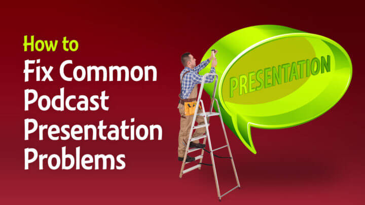 How-to-Fix-Common-Podcast-Presentation-Problems-Wide