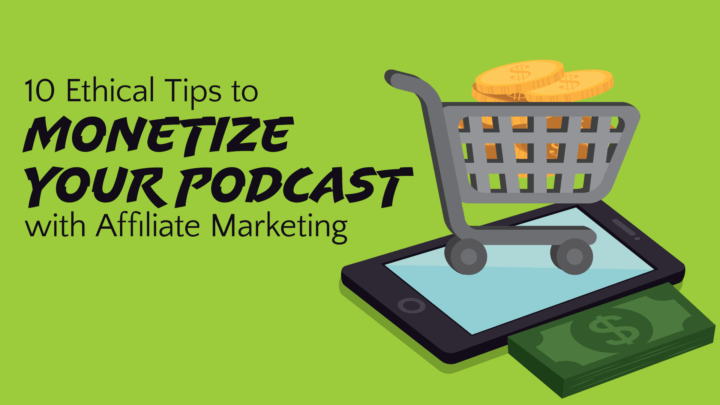 10-ethical-tips-to-monetize-your-podcast-with-affiliate-marketing-wide
