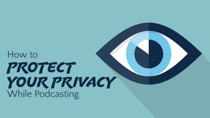 how-to-protect-your-privacy-while-podcasting-wide
