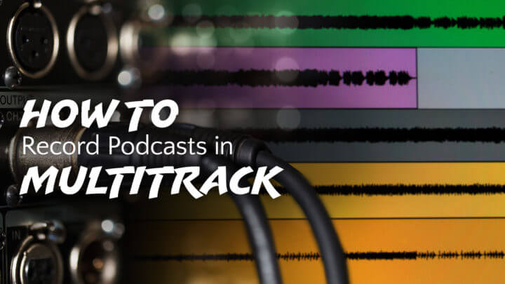how-to-record-podcasts-in-multitrack-wide