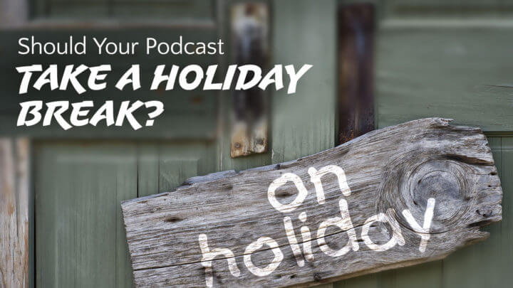 should-your-podcast-take-a-holiday-break-wide