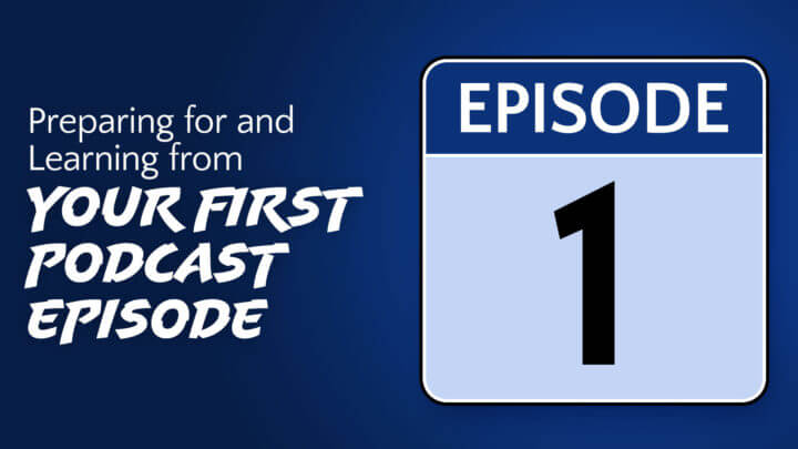 preparing for and learning from your first podcast episode