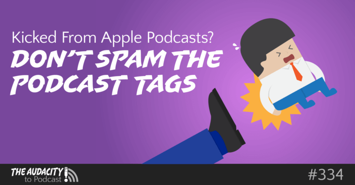 Kicked from Apple Podcasts? What Happens When You Keyword-Stuff Podcast Tags – TAP334